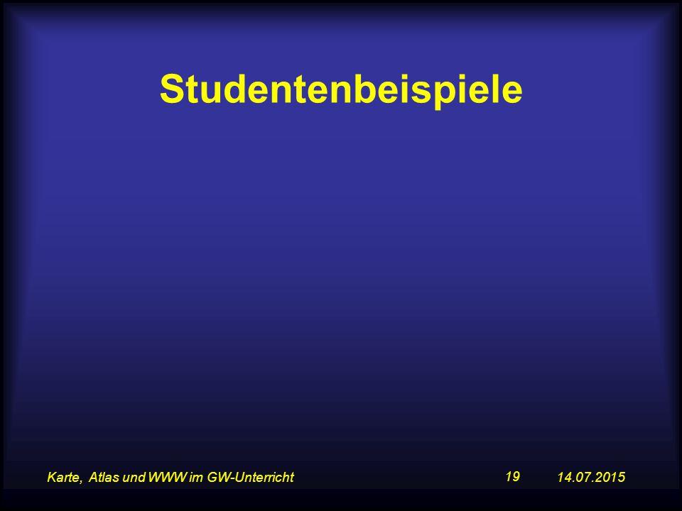 14.07.2015Karte, Atlas und WWW im GW-Unterricht 19 Studentenbeispiele