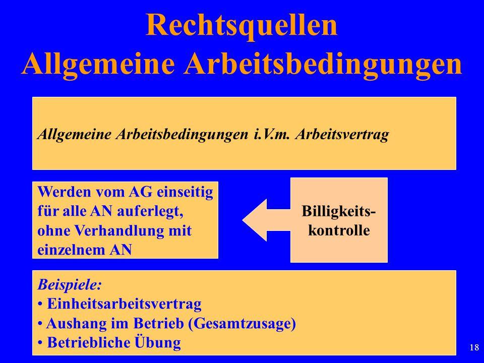 18 Allgemeine Arbeitsbedingungen i.V.m. Arbeitsvertrag Werden vom AG einseitig für alle AN auferlegt, ohne Verhandlung mit einzelnem AN Billigkeits- k