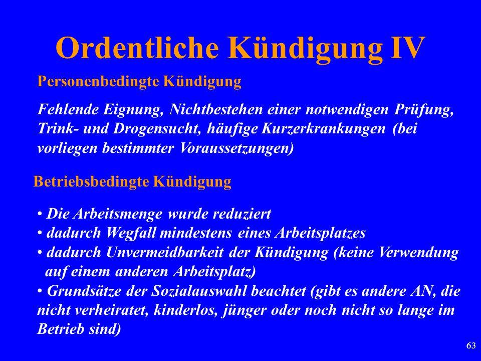 63 Ordentliche Kündigung IV Personenbedingte Kündigung Betriebsbedingte Kündigung Fehlende Eignung, Nichtbestehen einer notwendigen Prüfung, Trink- un