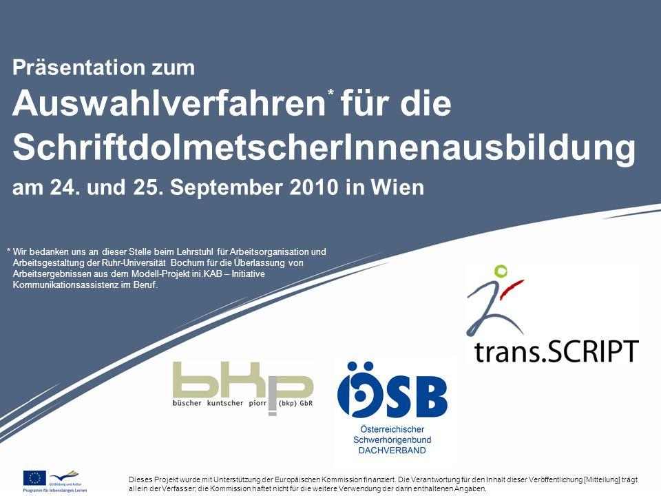Auswahlverfahren für die SchriftdolmetscherInnenausbildung am 24. und 25. September 2010 in Wien Dieses Projekt wurde mit Unterstützung der Europäisch