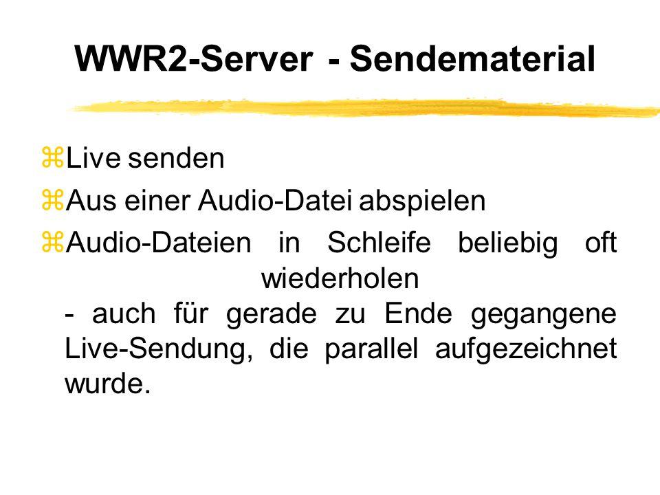 WWR2-Server - Sendematerial zLive senden zAus einer Audio-Datei abspielen zAudio-Dateien in Schleife beliebig oft wiederholen - auch für gerade zu Ende gegangene Live-Sendung, die parallel aufgezeichnet wurde.
