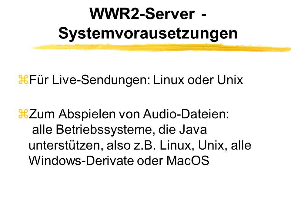 WWR2-Server - Systemvorausetzungen zFür Live-Sendungen: Linux oder Unix zZum Abspielen von Audio-Dateien: alle Betriebssysteme, die Java unterstützen, also z.B.