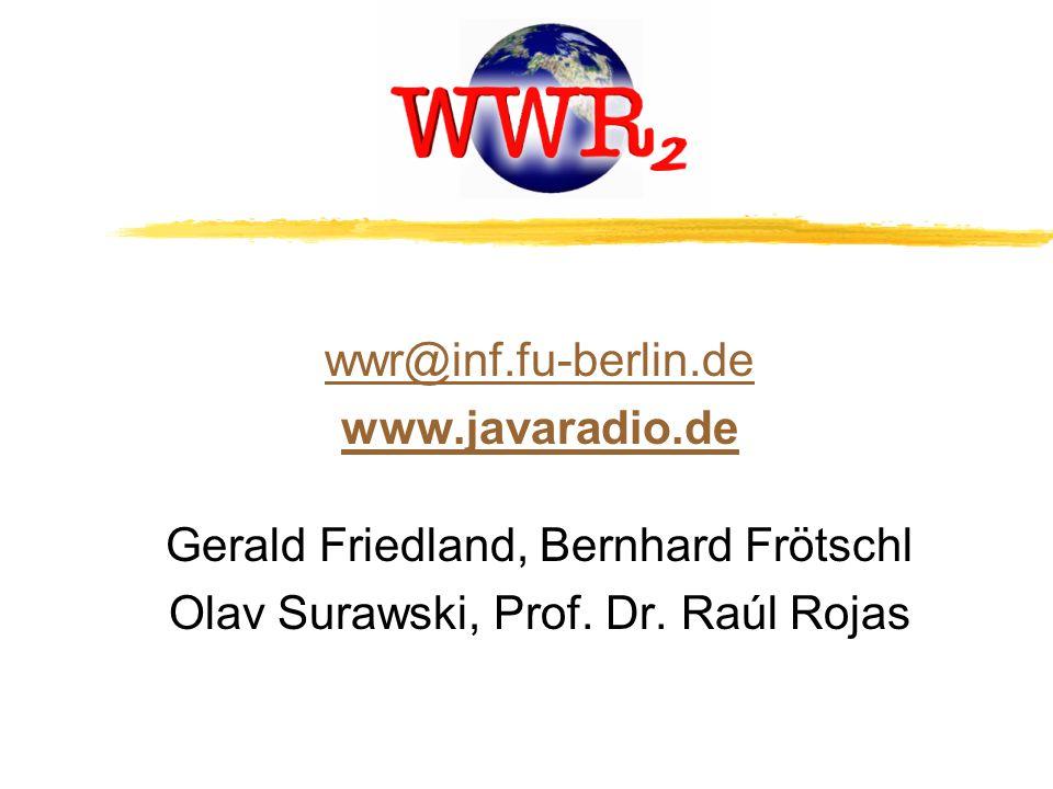 wwr@inf.fu-berlin.de www.javaradio.de Gerald Friedland, Bernhard Frötschl Olav Surawski, Prof.