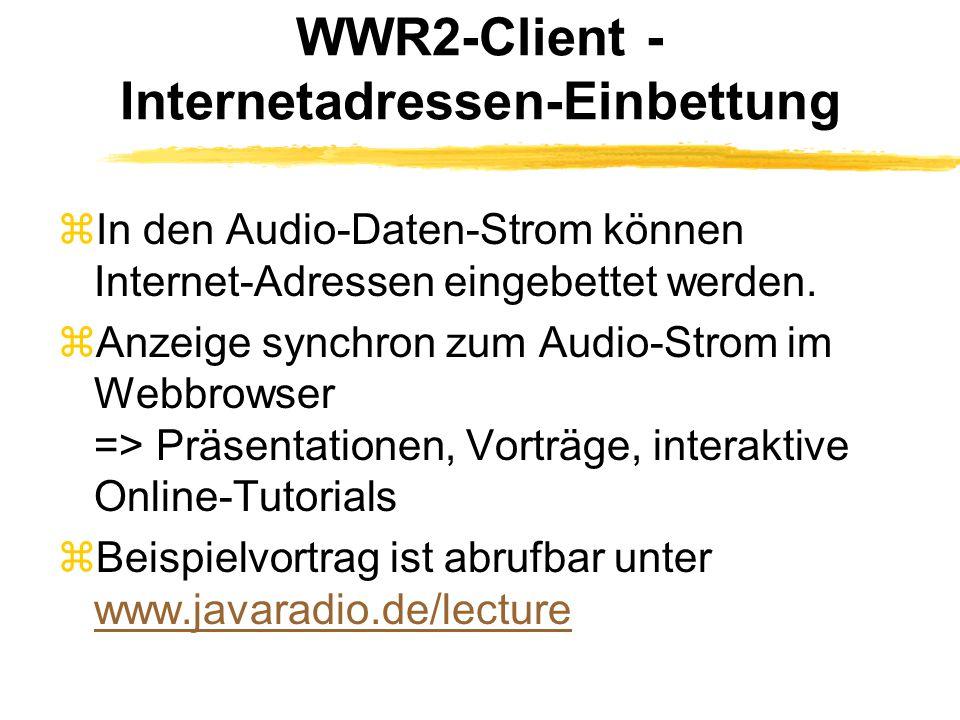 WWR2-Server - Internetadressen-Einbettung zZu vorbestimmbaren Zeitpunkten in den Internet-Adressen einbettbar (siehe Client) zZeitpunkte vor Abspielen von Audio-Dateien in Konfigurationsdatei abgelegt.