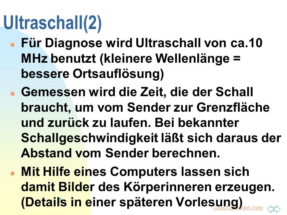 Zurück zur ersten Seite 7 Ultraschall(2) Für Diagnose wird Ultraschall von ca.10 MHz benutzt (kleinere Wellenlänge = bessere Ortsauflösung) Gemessen w