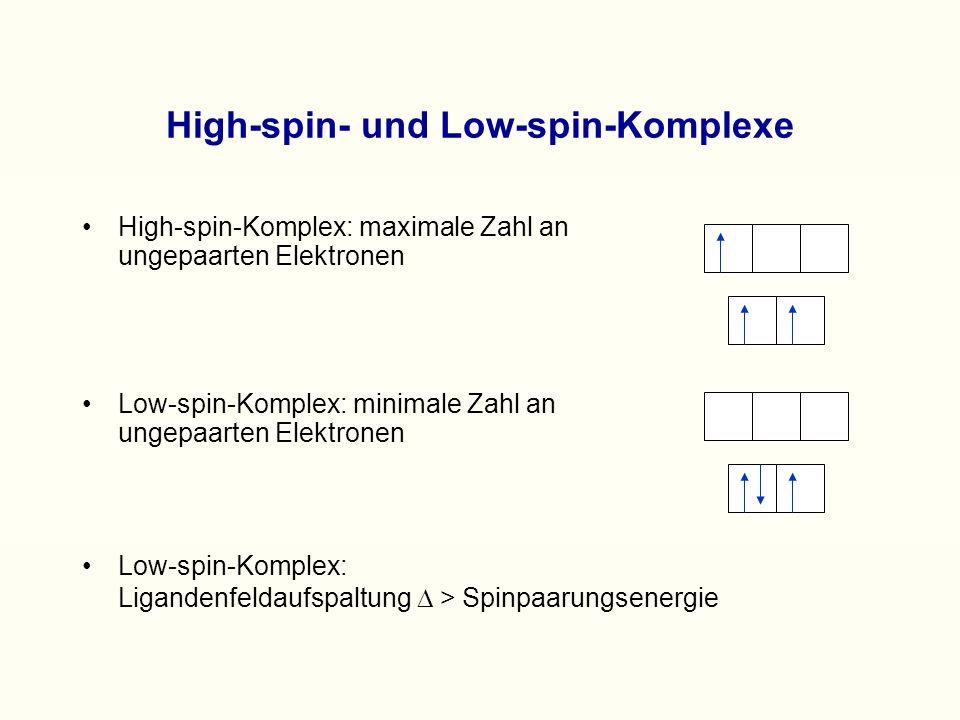 High-spin- und Low-spin-Komplexe High-spin-Komplex: maximale Zahl an ungepaarten Elektronen Low-spin-Komplex: minimale Zahl an ungepaarten Elektronen Low-spin-Komplex: Ligandenfeldaufspaltung  > Spinpaarungsenergie