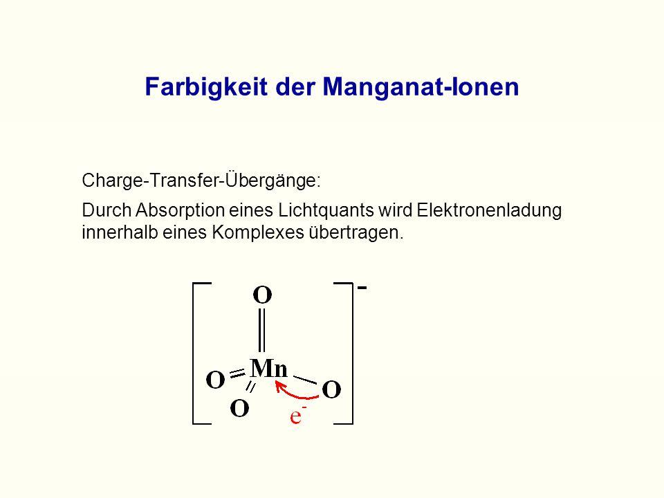 Farbigkeit der Manganat-Ionen Charge-Transfer-Übergänge: Durch Absorption eines Lichtquants wird Elektronenladung innerhalb eines Komplexes übertragen.