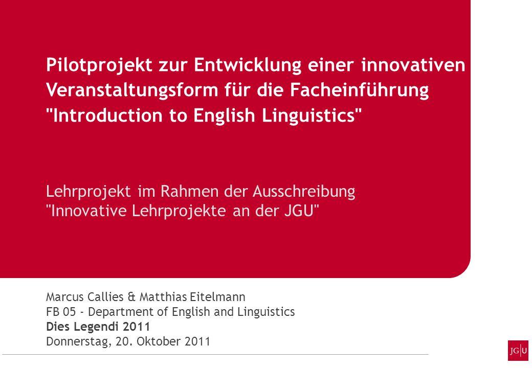 Lehrprojekt im Rahmen der Ausschreibung Innovative Lehrprojekte an der JGU Marcus Callies & Matthias Eitelmann FB 05 - Department of English and Linguistics Dies Legendi 2011 Donnerstag, 20.