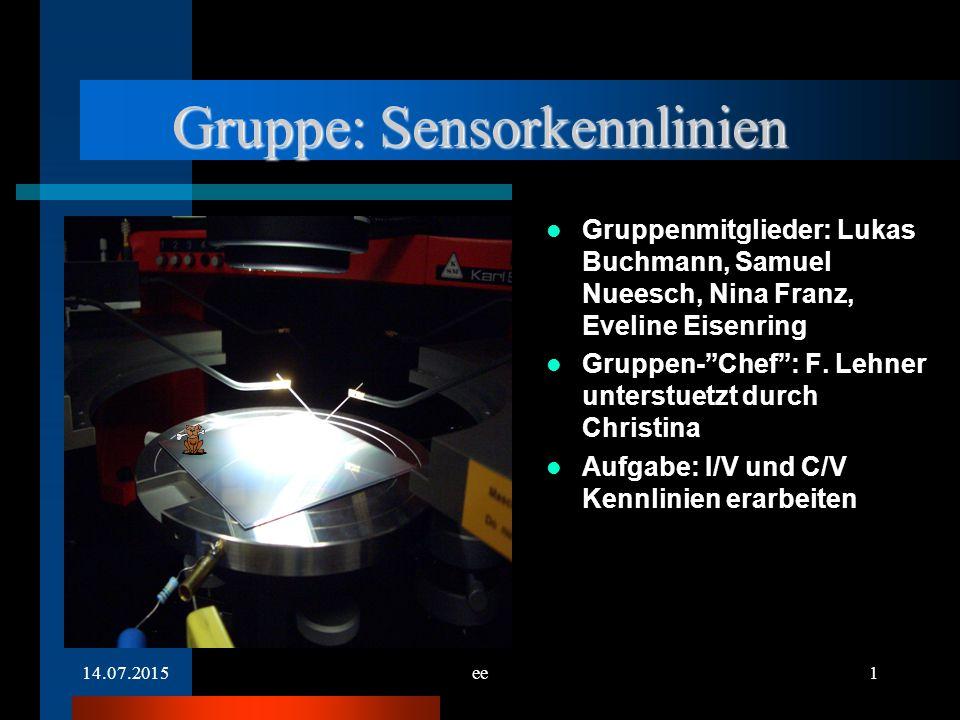 14.07.2015ee2 IV-Messung: Aufbau Verbindung: Keithley – Pruefspitze – Sensor – Untersuchungstisch - Keithley Standardeinstellungen: –Luftfeuchtigkeit: < 30 % (Box, Druckluft) –Mit Vakuum –Spannung: 0 – 500 V – Schrittgroesse: 5 V –dT: 3s