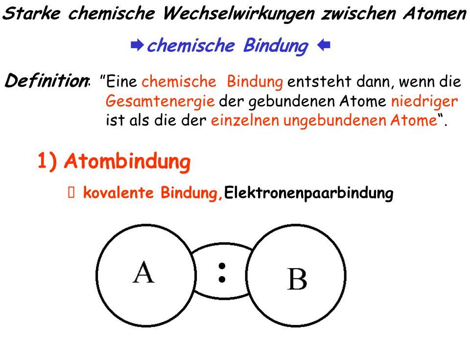 Starke chemische Wechselwirkungen zwischen Atomen Definition : Eine chemische Bindung entsteht dann, wenn die Gesamtenergie der gebundenen Atome niedriger ist als die der einzelnen ungebundenen Atome .