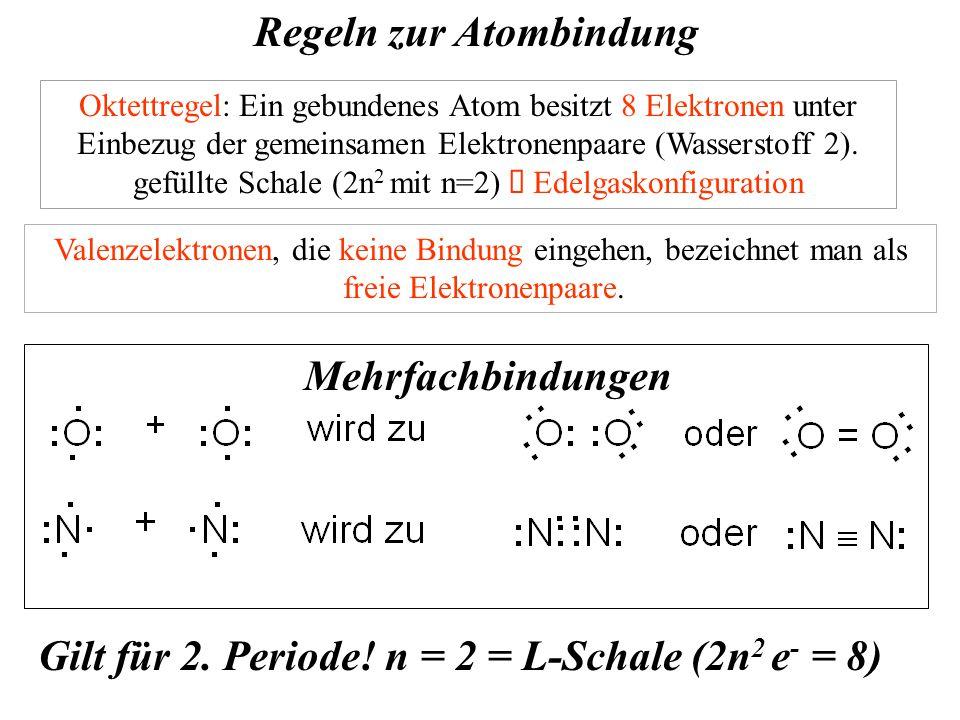 Regeln zur Atombindung Valenzelektronen, die keine Bindung eingehen, bezeichnet man als freie Elektronenpaare.