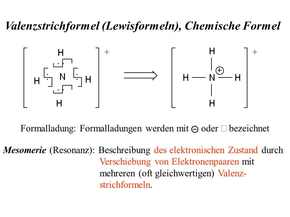 Valenzstrichformel (Lewisformeln), Chemische Formel Formalladung: Formalladungen werden mit oder  bezeichnet Mesomerie (Resonanz): Beschreibung des elektronischen Zustand durch Verschiebung von Elektronenpaaren mit mehreren (oft gleichwertigen) Valenz- strichformeln.