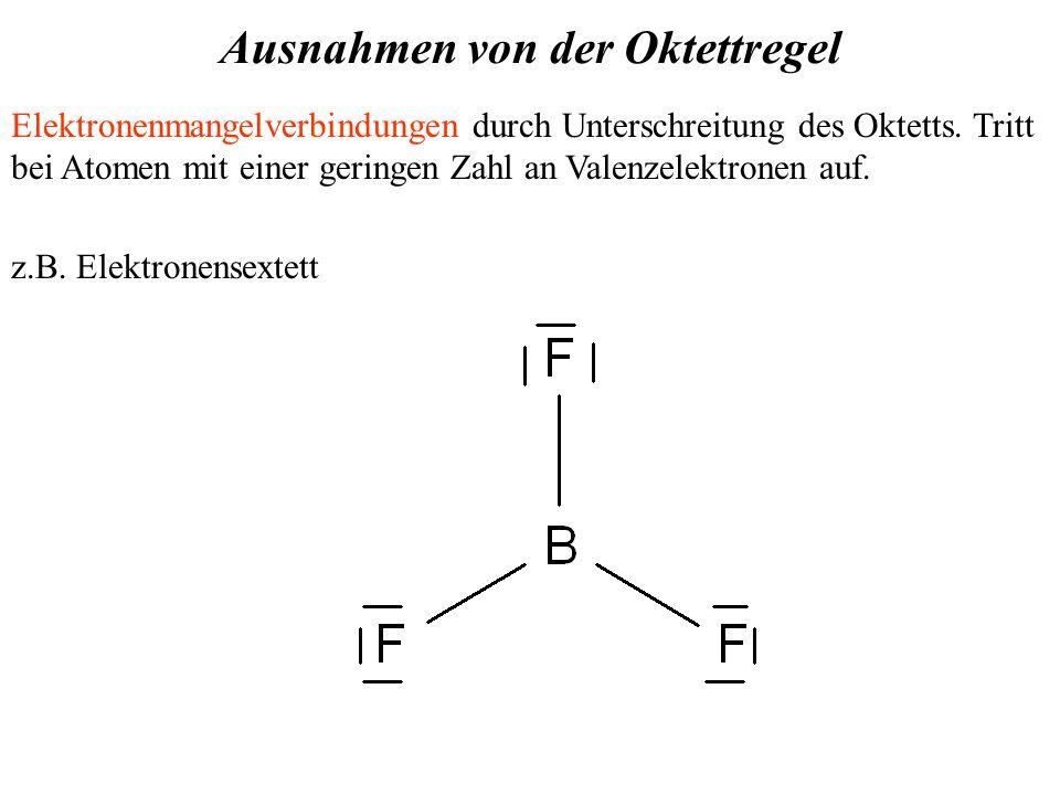 Ausnahmen von der Oktettregel Elektronenmangelverbindungen durch Unterschreitung des Oktetts.