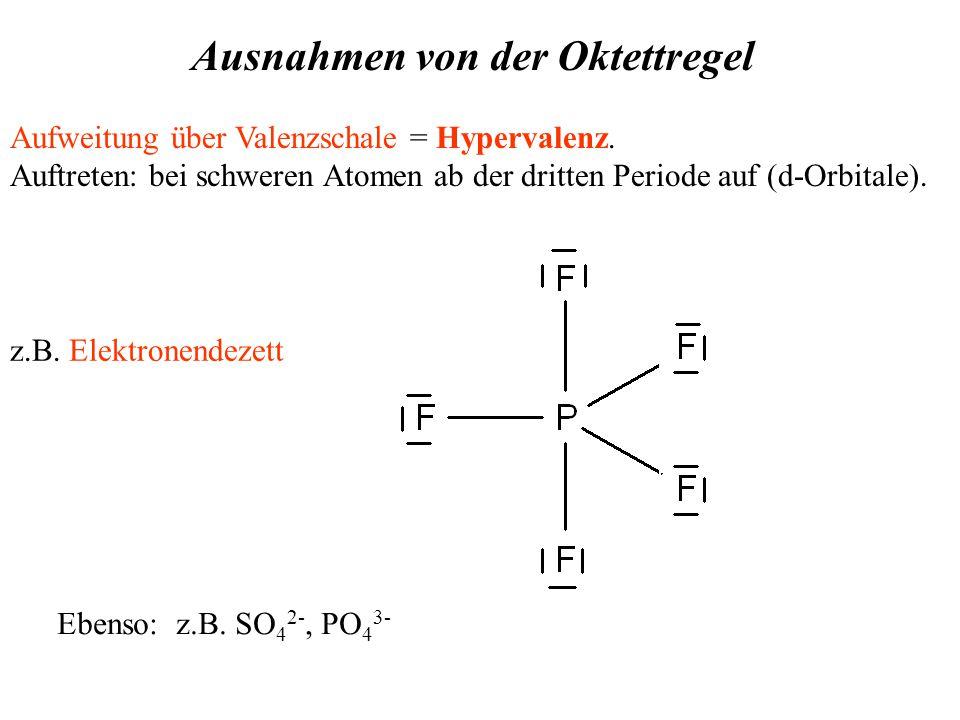 Ausnahmen von der Oktettregel Aufweitung über Valenzschale = Hypervalenz.