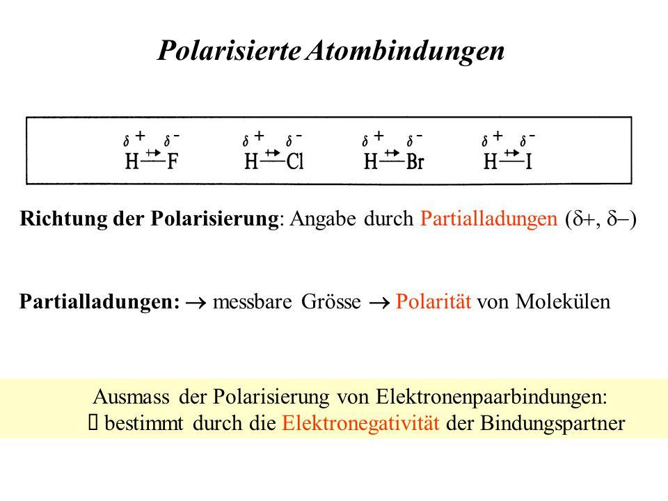 ++++ ---- Richtung der Polarisierung: Angabe durch Partialladungen ( ,  ) Polarisierte Atombindungen Ausmass der Polarisierung von Elektronenpaarbindungen:  bestimmt durch die Elektronegativität der Bindungspartner Partialladungen:  messbare Grösse  Polarität von Molekülen