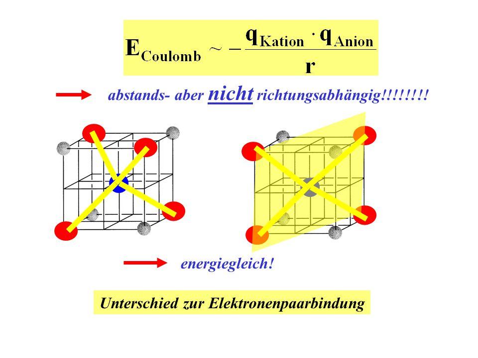 abstands- aber nicht richtungsabhängig!!!!!!!! energiegleich! Unterschied zur Elektronenpaarbindung