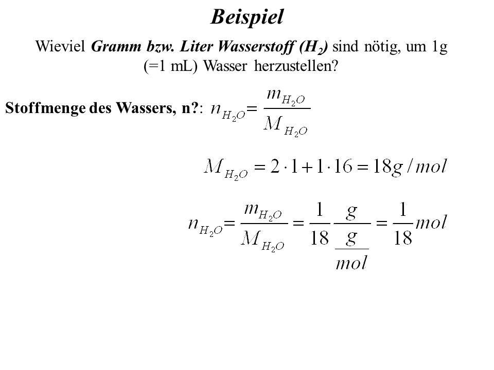 Wieviel Gramm bzw. Liter Wasserstoff (H 2 ) sind nötig, um 1g (=1 mL) Wasser herzustellen.