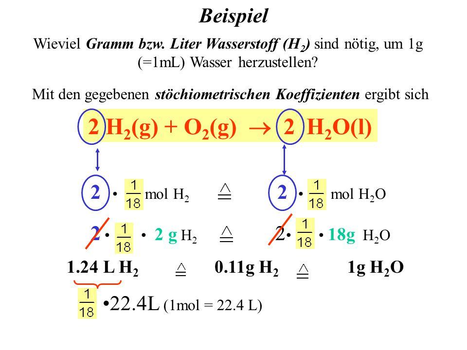 Mit den gegebenen stöchiometrischen Koeffizienten ergibt sich 2 H 2 (g) + O 2 (g)  2 H 2 O(l) Wieviel Gramm bzw.