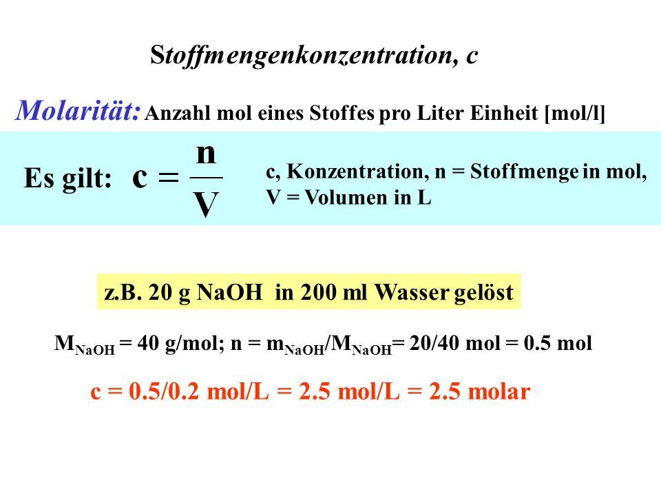 Stoffmengenkonzentration, c Molarität: Anzahl mol eines Stoffes pro Liter Einheit [mol/l] z.B.