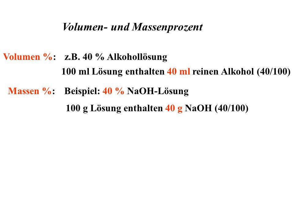 Volumen- und Massenprozent Beispiel: 40 % NaOH-Lösung 100 g Lösung enthalten 40 g NaOH (40/100) Massen %: z.B.