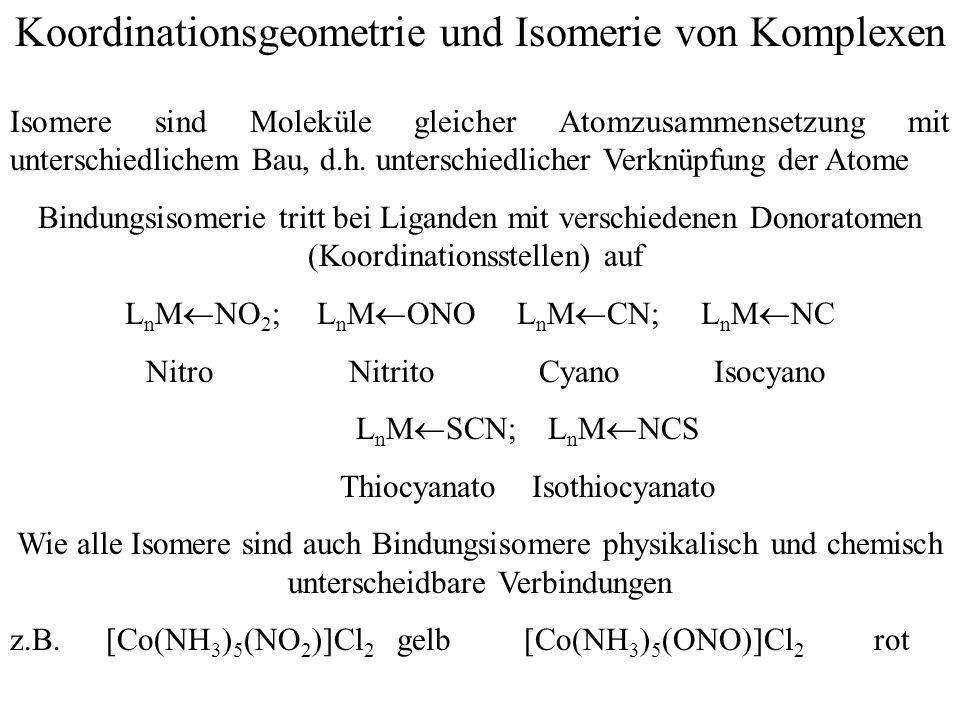 Koordinationsgeometrie und Isomerie von Komplexen Isomere sind Moleküle gleicher Atomzusammensetzung mit unterschiedlichem Bau, d.h.