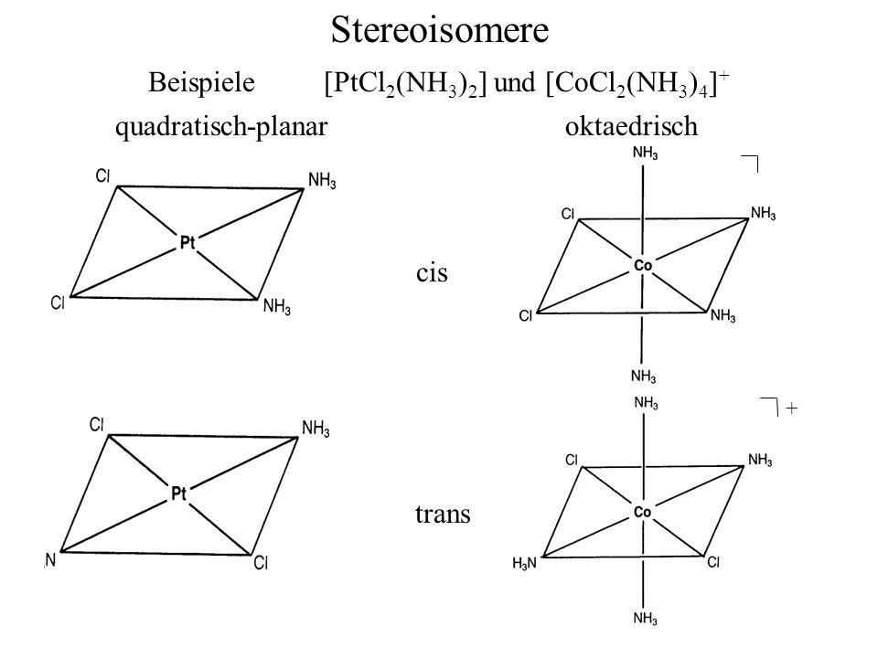 Stereoisomere Beispiele [PtCl 2 (NH 3 ) 2 ] und [CoCl 2 (NH 3 ) 4 ] + + quadratisch-planar oktaedrisch aa) cis trans