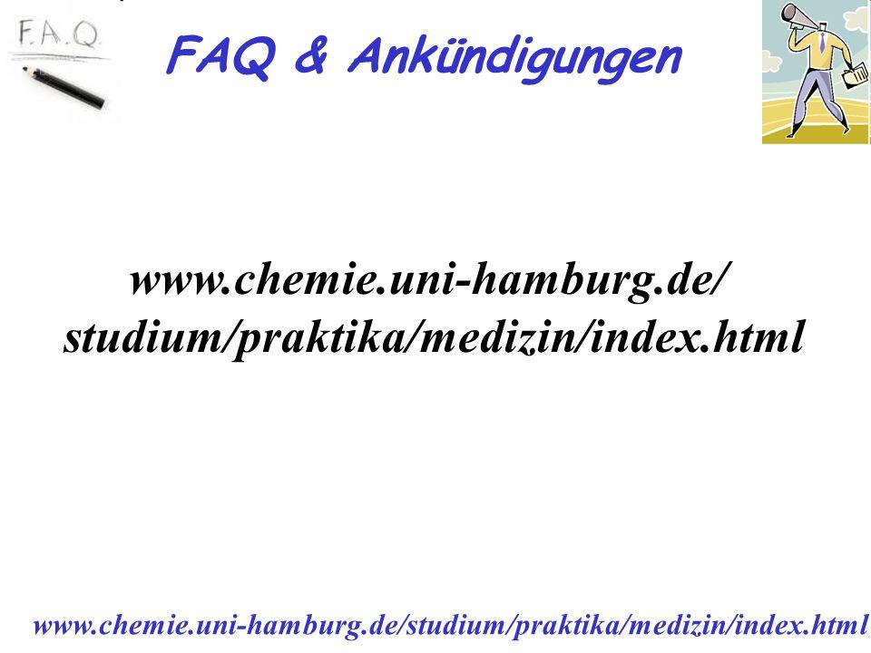 FAQ & Ankündigungen www.chemie.uni-hamburg.de/ studium/praktika/medizin/index.html www.chemie.uni-hamburg.de/studium/praktika/medizin/index.html