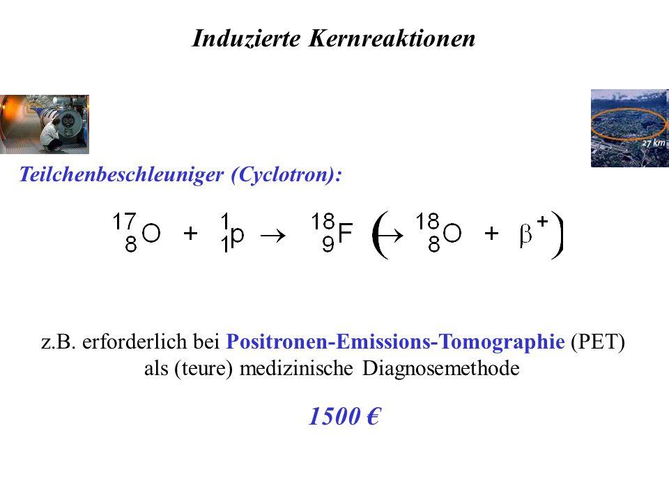 Teilchenbeschleuniger (Cyclotron): Induzierte Kernreaktionen z.B.