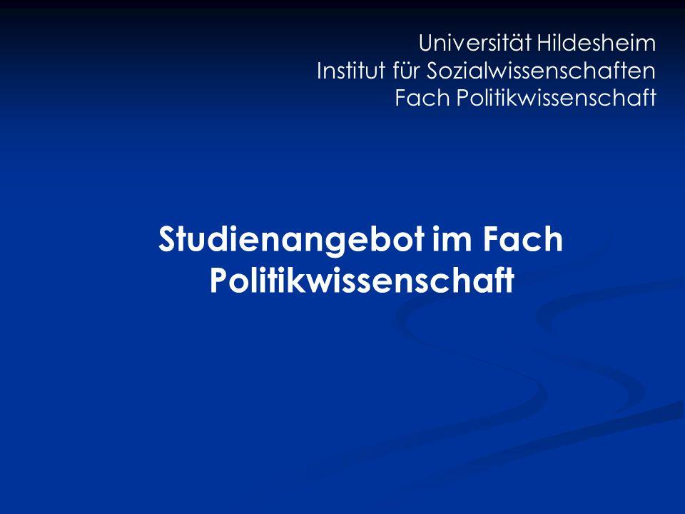 Studienangebot im Fach Politikwissenschaft Universität Hildesheim Institut für Sozialwissenschaften Fach Politikwissenschaft