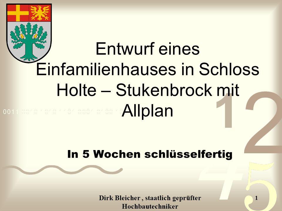 Dirk Bleicher, staatlich geprüfter Hochbautechniker 1 Entwurf eines Einfamilienhauses in Schloss Holte – Stukenbrock mit Allplan In 5 Wochen schlüsselfertig