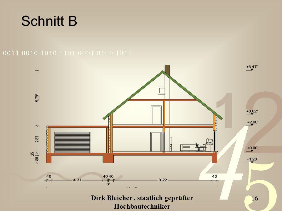 Dirk Bleicher, staatlich geprüfter Hochbautechniker 16 Schnitt B