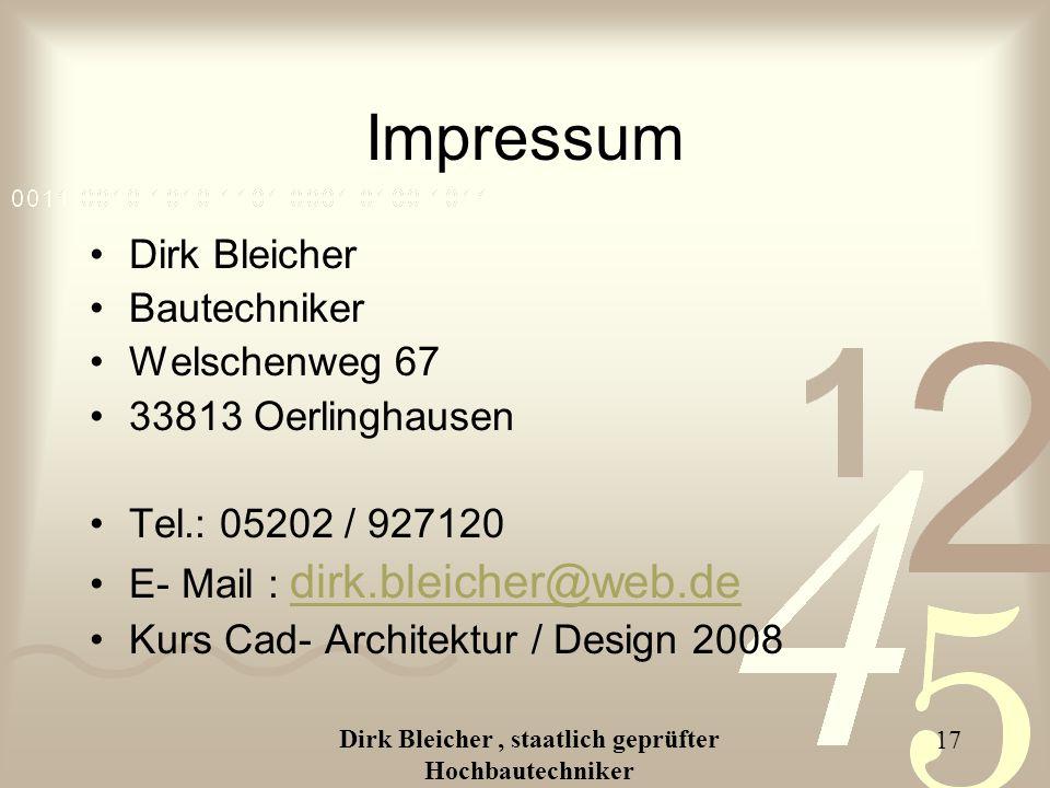 Dirk Bleicher, staatlich geprüfter Hochbautechniker 17 Impressum Dirk Bleicher Bautechniker Welschenweg 67 33813 Oerlinghausen Tel.: 05202 / 927120 E- Mail : dirk.bleicher@web.de dirk.bleicher@web.de Kurs Cad- Architektur / Design 2008