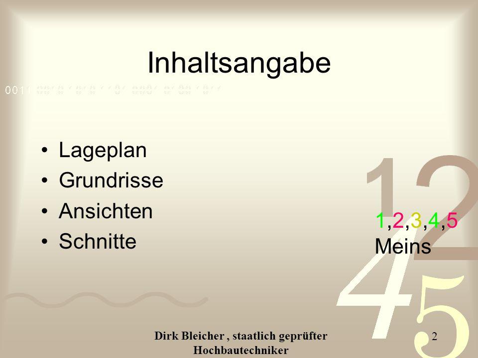 Dirk Bleicher, staatlich geprüfter Hochbautechniker 2 Inhaltsangabe Lageplan Grundrisse Ansichten Schnitte 1,2,3,4,5 Meins