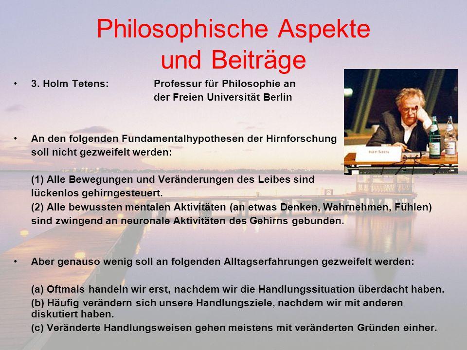 Philosophische Aspekte und Beiträge 3. Holm Tetens:Professur für Philosophie an der Freien Universität Berlin An den folgenden Fundamentalhypothesen d