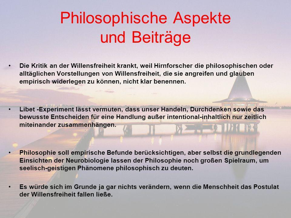 Philosophische Aspekte und Beiträge Die Kritik an der Willensfreiheit krankt, weil Hirnforscher die philosophischen oder alltäglichen Vorstellungen vo