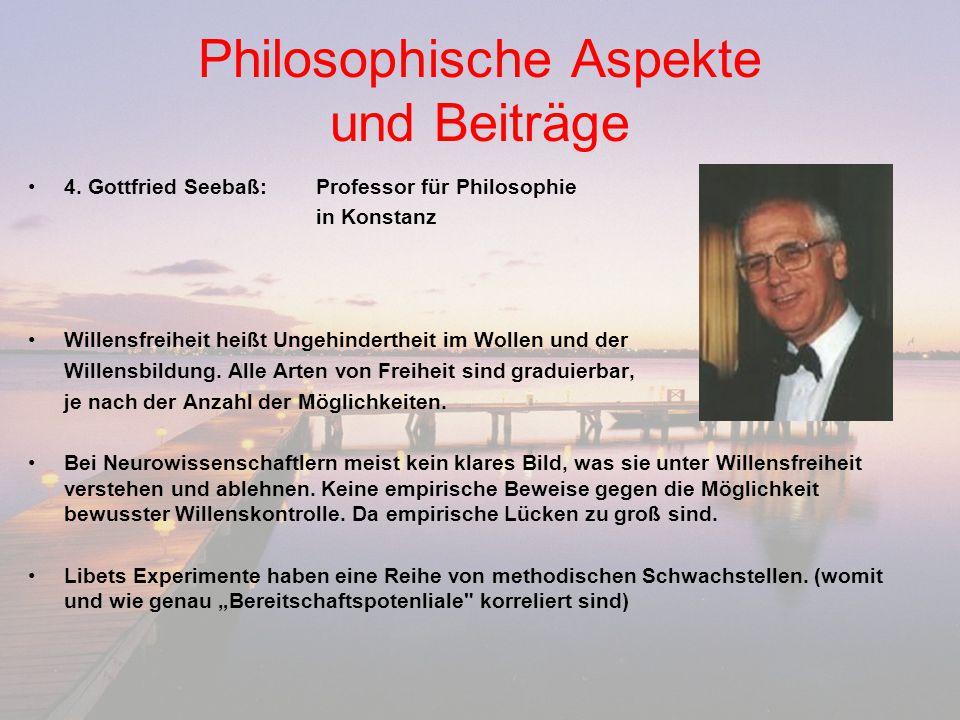 Philosophische Aspekte und Beiträge 4. Gottfried Seebaß: Professor für Philosophie in Konstanz Willensfreiheit heißt Ungehindertheit im Wollen und der