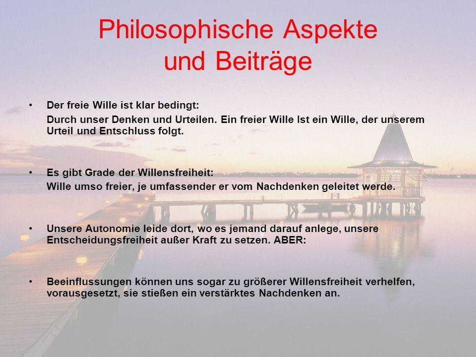 Philosophische Aspekte und Beiträge Der freie Wille ist klar bedingt: Durch unser Denken und Urteilen. Ein freier Wille Ist ein Wille, der unserem Urt