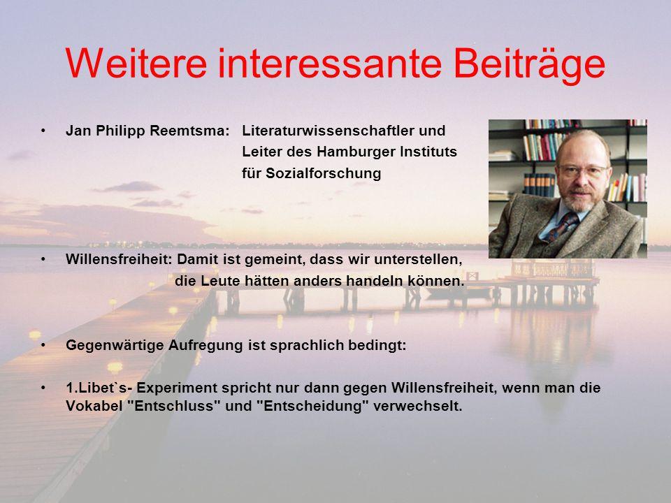 Weitere interessante Beiträge Jan Philipp Reemtsma: Literaturwissenschaftler und Leiter des Hamburger Instituts für Sozialforschung Willensfreiheit: D