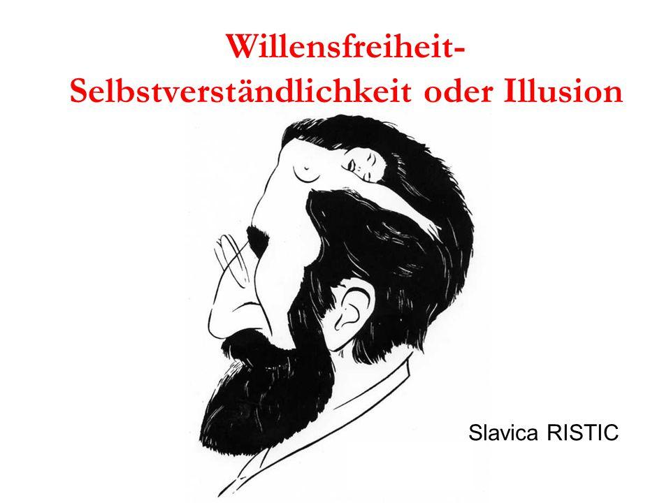 Willensfreiheit- Selbstverständlichkeit oder Illusion Slavica RISTIC