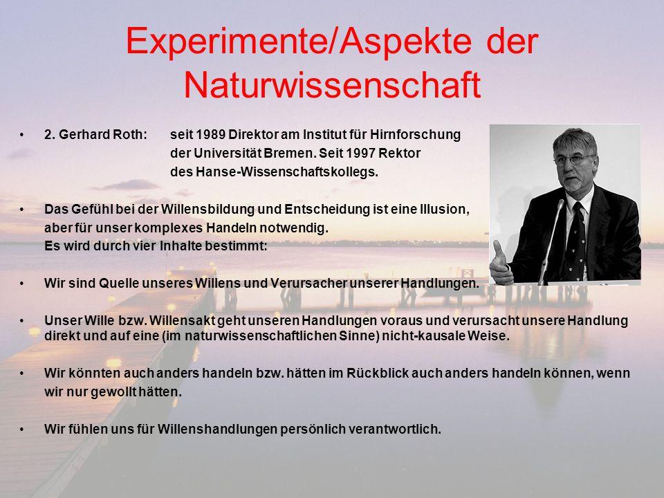Experimente/Aspekte der Naturwissenschaft 2. Gerhard Roth: seit 1989 Direktor am Institut für Hirnforschung der Universität Bremen. Seit 1997 Rektor d