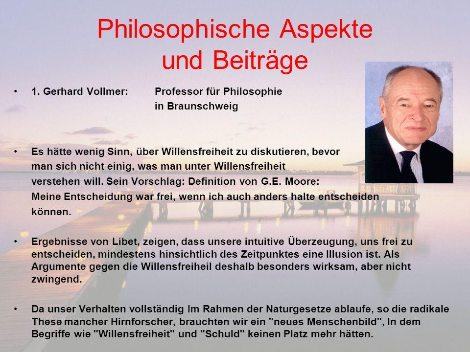Philosophische Aspekte und Beiträge 1. Gerhard Vollmer:Professor für Philosophie in Braunschweig Es hätte wenig Sinn, über Willensfreiheit zu diskutie