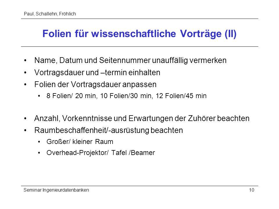 Paul, Schallehn, Fröhlich Seminar Ingenieurdatenbanken10 Folien für wissenschaftliche Vorträge (II) Name, Datum und Seitennummer unauffällig vermerken