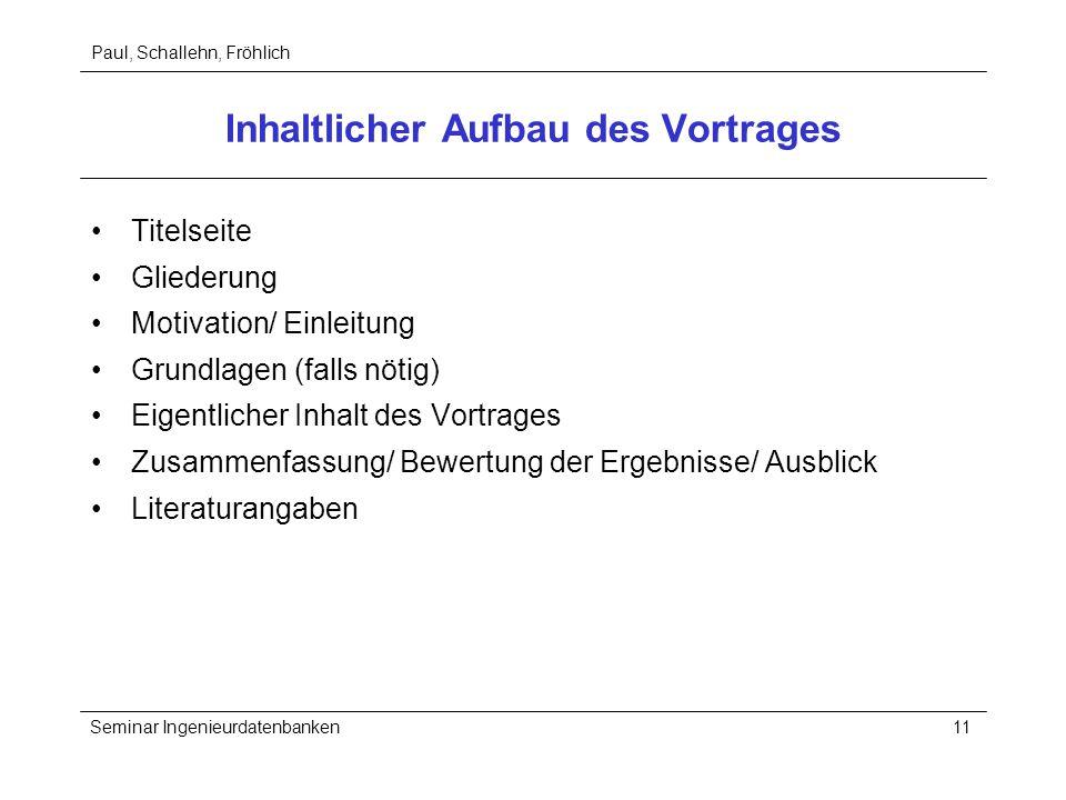 Paul, Schallehn, Fröhlich Seminar Ingenieurdatenbanken11 Inhaltlicher Aufbau des Vortrages Titelseite Gliederung Motivation/ Einleitung Grundlagen (fa