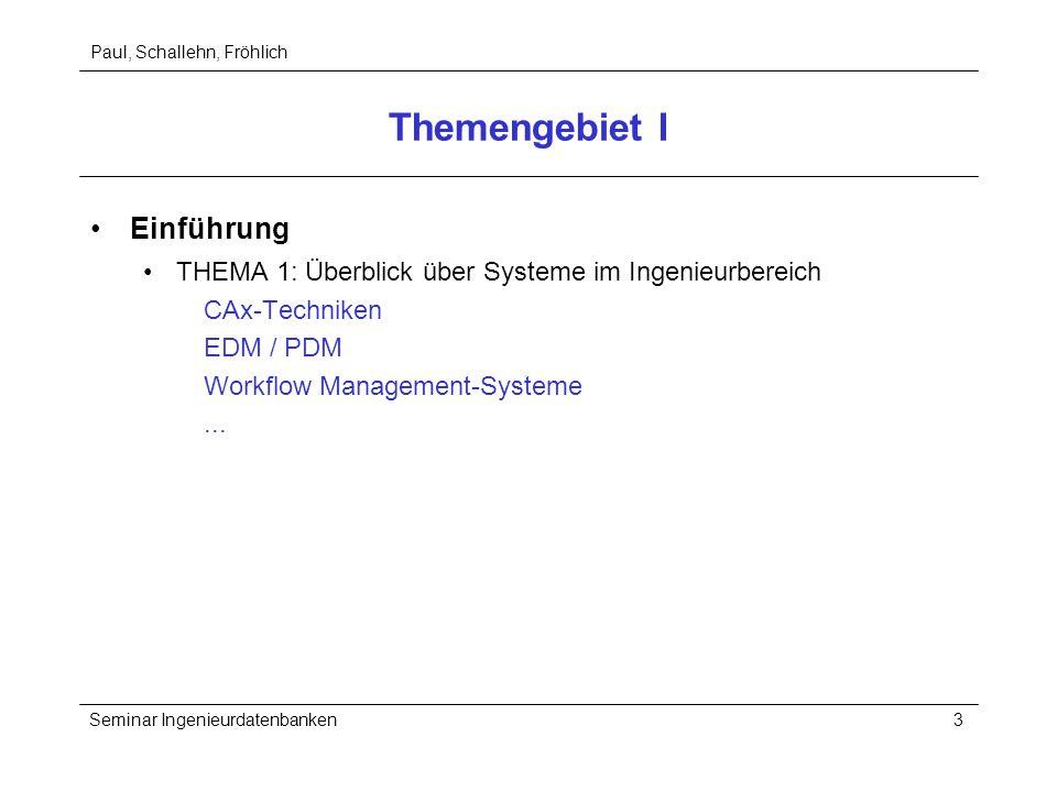 Paul, Schallehn, Fröhlich Seminar Ingenieurdatenbanken3 Themengebiet I Einführung THEMA 1: Überblick über Systeme im Ingenieurbereich CAx-Techniken ED