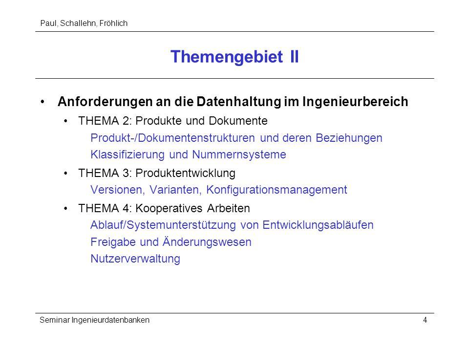 Paul, Schallehn, Fröhlich Seminar Ingenieurdatenbanken4 Themengebiet II Anforderungen an die Datenhaltung im Ingenieurbereich THEMA 2: Produkte und Do