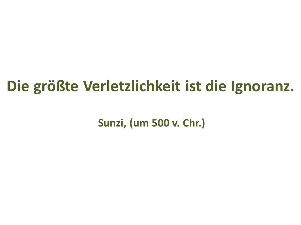 Die größte Verletzlichkeit ist die Ignoranz. Sunzi, (um 500 v. Chr.)