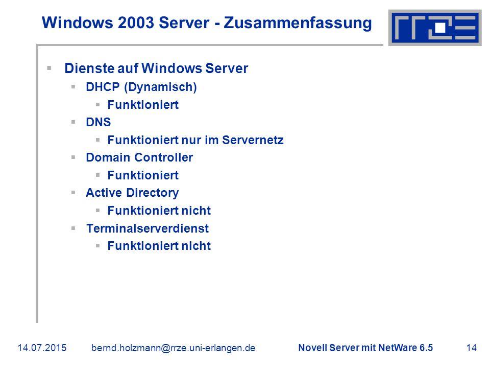 Novell Server mit NetWare 6.514.07.2015bernd.holzmann@rrze.uni-erlangen.de14 Windows 2003 Server - Zusammenfassung  Dienste auf Windows Server  DHCP