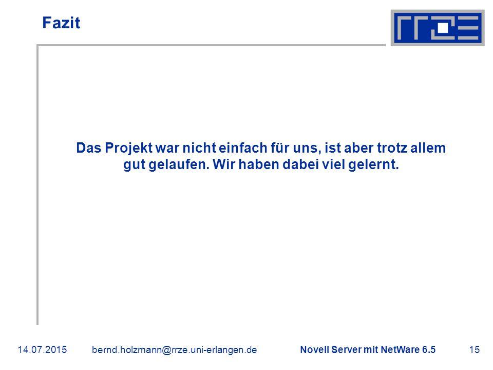 Novell Server mit NetWare 6.514.07.2015bernd.holzmann@rrze.uni-erlangen.de15 Fazit Das Projekt war nicht einfach für uns, ist aber trotz allem gut gel