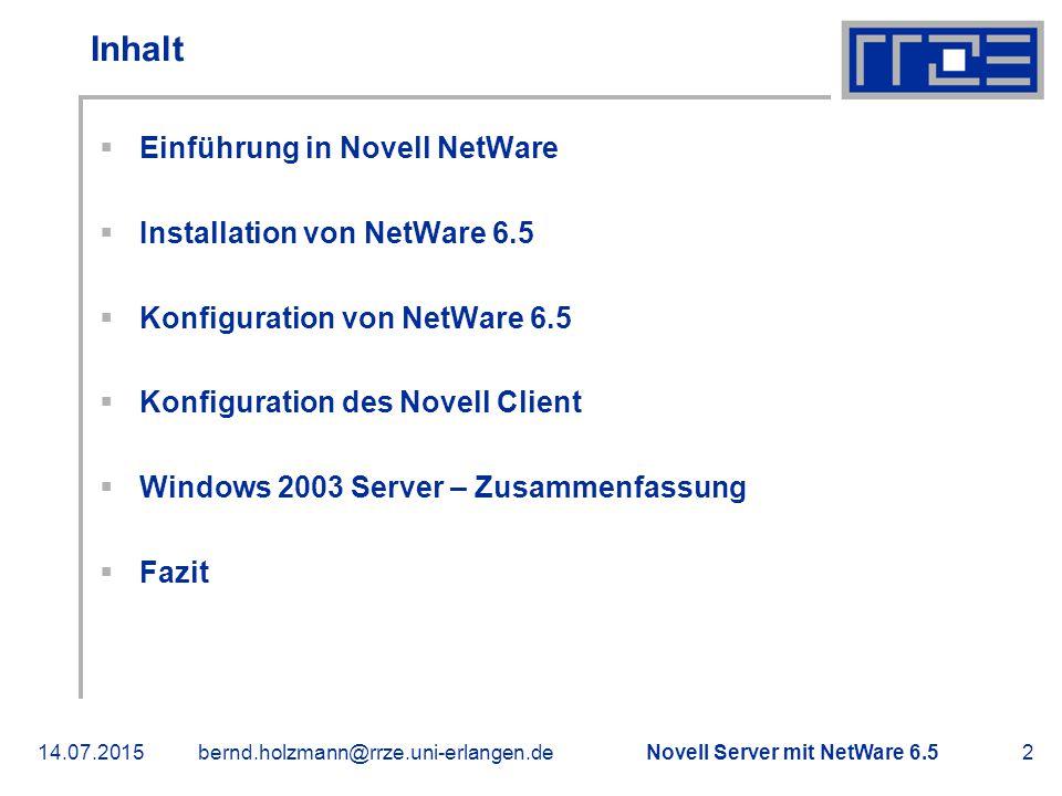 Novell Server mit NetWare 6.514.07.2015bernd.holzmann@rrze.uni-erlangen.de3 Einführung in Novell NetWare  Server Betriebssystem von Novell  Schwerpunkt: Netzwerkweites Bereitstellen von Datei-, Druck- und Verzeichnisdiensten  eDirectory: Ressourcen, Benutzer, Rechte zentral erfasst