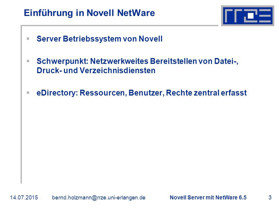 Novell Server mit NetWare 6.514.07.2015bernd.holzmann@rrze.uni-erlangen.de4 Einführung in Novell NetWare  Datenbank mit hierarchischer, baumförmiger Struktur  Lässt sich partitionieren und auf verschiedene Server und Ressourcen im Tree replizieren  Speichert Daten über Benutzer Zentrale Benutzerverwaltung